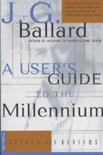 A User's Guide to the Millennium : Essays and Reviews by J. G. Ballard