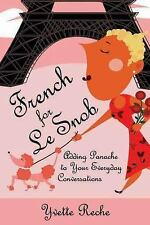 French for Le Snob: Adding Panache to Your Everyday Conversations (Paperback or