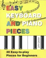 Easy Keyboard and Piano Pieces : 30 Easy-to-Play Pieces for Beginners, Paperb...