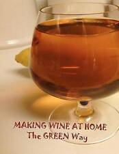 NEW Making Wine at Home: Making fruit and vegetable wine at home the GREEN WAY