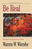 Be Real : Turning from Hypocrisy to Truth by Warren W. Wiersbe