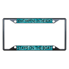 What Happens On The Boat Stays On The Boat Black License Plate Frame 4 Holes