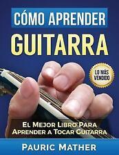 Cómo Aprender Guitarra : El Mejor Libro para Aprender a Tocar Guitarra by...