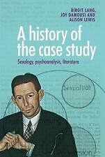 A History of the Case Study: Sexology, Psychoanalysis, Literature by Alison...