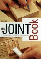 The Joint Book: The Complete Guide to Wood Joinery: By Noll, Terrie