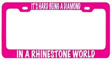 Pink MTL License Plate Frame ITS HARD BEING A DIAMOND IN A RHINESTONE WORLD (wt)