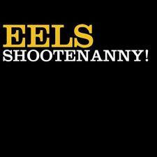 EELS 'SHOOTENANNY! ' CD NEW+!!!!!!!!!!!!!!!!