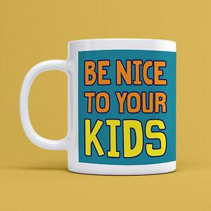 Be Nice To Your Kids Mug Parent Joke Novelty Funny 10oz Ceramic Coffee Tea Cup