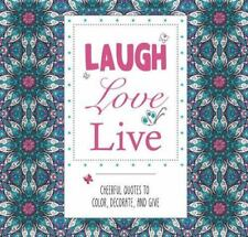 Pads of Color: Laugh Love Live : Cheerful Quotes to Color, Decorate, and Give...