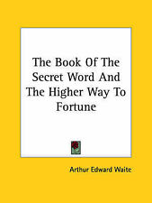 The Book Of The Secret Word And The Higher Way To Fortune by Arthur Edward Waite
