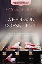 When God Doesn't Fix it: Lessons You Never Wanted to Learn, Truths You Can't Liv