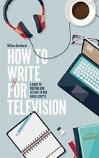 How To Write For Television 7th Edition: A guide to writing and selling TV and r