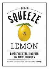 How to Squeeze a Lemon: 1,023 Kitchen Tips, Food Fixes, and Handy Tech-ExLibrary