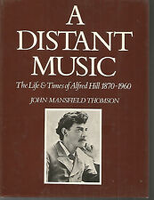 A DISTANT MUSIC Alfred Hill 1870-1960 by Thomson 1980 1st Edition Hc illustrated