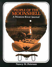 NEW People of the Moonshell: A Western River Journal by Nancy M. Peterson