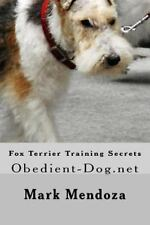Fox Terrier Training Secrets : Obedient-Dog. net by Mark Mendoza (2015,.