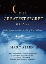 The Greatest Secret of All: Moving Beyond Abundance to a Life of True Fulfillmen