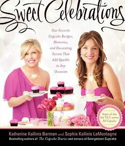 Sweet Celebrations : Our Favorite Cupcake Recipes, Memories, and Decorating...