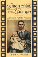 Stitch of Courage : A Woman's Fight for Freedom by Hubalek, Linda K.
