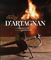 Beau livre - Sur Les Traces De D'Artagnan - Dominique Le Brun  - Tout neuf