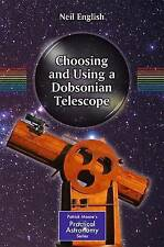 Choosing and Using a Dobsonian Telescope (The Patrick Moore Practical Astronomy
