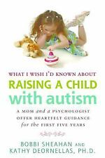 What I Wish I'd Known about Raising a Child with Autism: A Mom and a Psychologis