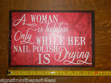 "12 x 8 Heavy Metal ""A Woman is Helpless Nail Polish Drying"" Wall Decor Sign ~New"
