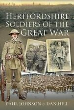 Hertfordshire Soldiers of The Great War by Dan Hill 9781473893931 | Brand New