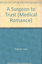 A Surgeon to Trust (Mills & Boon Medical),Janet Ferguson