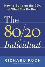 The 80/20 Individual: How to Build on the 20% of What You do Best, Koch, Richard