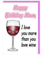 Funny Humour Birthday Card For Mum - I Love You More Than You Love Wine (RED)