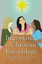 The Importance of Christian Friendships : In Good Times and in Bad by Beth...