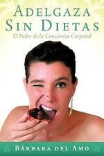 NEW Adelgaza Sin Dietas: El Poder De La Conciencia Corporal (Spanish Edition)