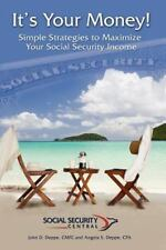 It's Your Money!: Simple Strategies to Maximize Your Social Security Income, Dep