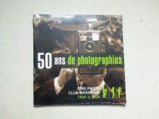 50 ANS DE PHOTOGRAPHIE CINE PHOTO CLUB NIVERNAIS 1958 2008  NEUF pl