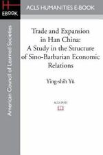 Trade and Expansion in Han China : A Study in the Structure of Sino-Barbarian...