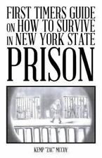 First Timers Guide on How to Survive in New York State Prison (Paperback or Soft