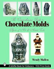 The Comprehensive Guide to Chocolate Molds : Objects of Art and Artists' Tools