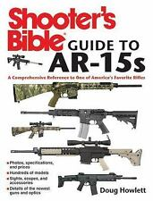 The Shooter's Bible Guide to AR-15s : A Comprehensive Reference to One of...