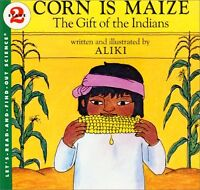 Corn Is Maize: The Gift of the Indians (Lets-Read-and-Find-Out Science 2) by Al