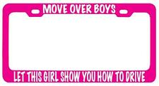 Pink METL License Plate Frame MOVE OVER BOYS LET THIS GIRL SHOW YOU HOW TO DRIVE