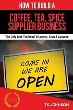 How to Build a Coffee, Tea, Spice Supplier Business (Special Edition) : The...