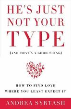 He's Just Not Your Type (and that's a good thing): How to Find Love Where You Le