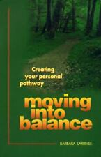 Moving into Balance: Creating Your Personal Pathway by Larrivee, Barbara