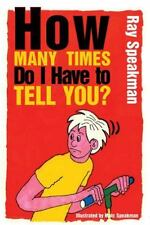 How Many Times Do I Have to Tell You? by Ray Speakman (2014, Hardcover)