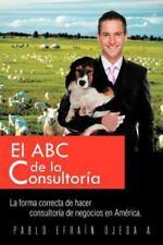 El ABC de la Consultor�a : La Forma Correcta de Hacer Consultor�a de Negocios...