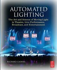 Automated Lighting: The Art and Science of Moving Light in Theatre, Live Perform