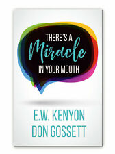 Theres A Miracle In Your Mouth - by Ew Kenyon and Don Gossett
