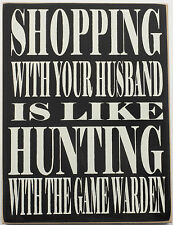 Husband Shopping - Game Warden Hunting Wood Sign Rustic Country Primitive