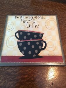 """""""DON'T HAVE JUST ONE... HAVE A LATTE!"""" SIGN - 10 x 10 - Dan DiPaolo 2012"""